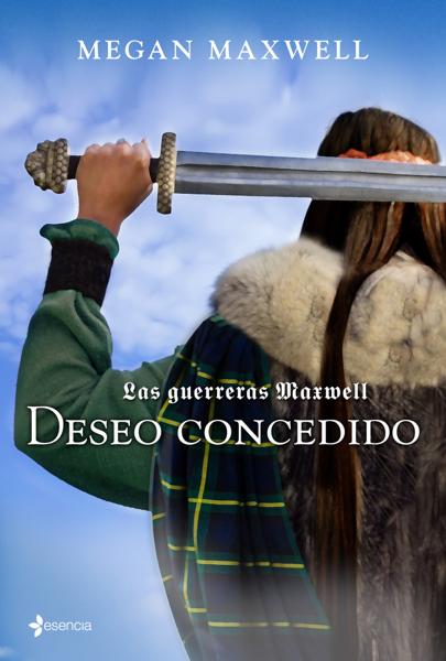 Las Guerreras Maxwell, 1. Deseo concedido by Megan Maxwell