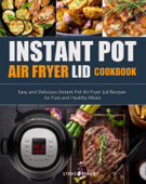 Instant Pot Air Fryer Lid Cookbook:Easy and Delicious Instant Pot Air Fryer Lid Recipes for Fast and Healthy Meals