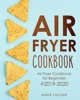 Air Fryer Cookbook: Air Fryer Cookbook For Beginners #2019-2020: The Ultimate Air Fryer Cookbook With Easy To Cook Budget Friendly Air Fryer Recipes