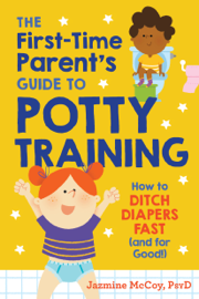 The First-Time Parent's Guide to Potty Training