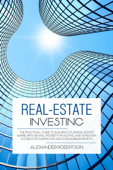 Real-Estate Investing: The Practical Guide To Building Your Real Estate Empire With Rental Property Investing And A Proven System For Flipping Houses For Maximum Profits