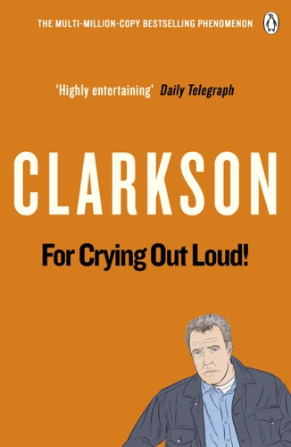 Jeremy Clarkson - For Crying Out Loud