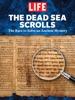 LIFE The Dead Sea Scrolls