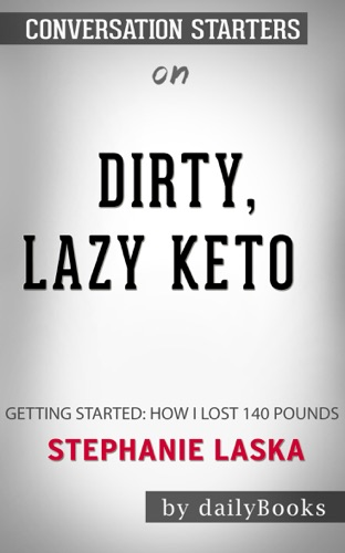 Daily Books - Dirty, Lazy, Keto: Getting Started: How I Lost 140 Pounds by Stephanie Laska: Conversation Starters