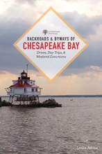 Backroads & Byways Of Chesapeake Bay: Drives, Day Trips, And Weekend Excursions (Second)  (Backroads & Byways)