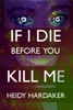 If I Die Before You Kill Me