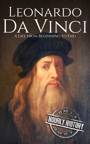 Hourly History - Leonardo da Vinci: A Life From Beginning to End