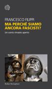 Ma perché siamo ancora fascisti?