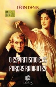 Espiritismo e as Forças Radiantes Book Cover