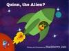 Quinn, The Alien?