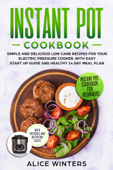 Instant Pot Cookbook: Simple and Delicious Low Carb Recipes for Your Electric Pressure Cooker. With Easy Start Up Guide and Healthy 14 Day Meal Plan