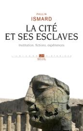 La Cité et ses esclaves - Institution, fictions, expériences