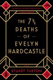 The 7 1/2 Deaths of Evelyn Hardcastle - Stuart Turton by  Stuart Turton PDF Download