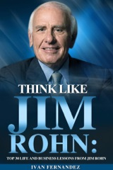 Think Like Jim Rohn: Top 30 Life and Business Lessons from Jim Rohn