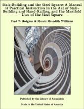 Stair-Building and the Steel Square: A Manual of Practical Instruction in the Art of Stair-Building and Hand-Railing, and the Manifold Uses of the Steel Square