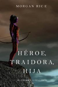 Héroe, Traidora, Hija (De Coronas Y Gloria—Libro 6) Book Cover
