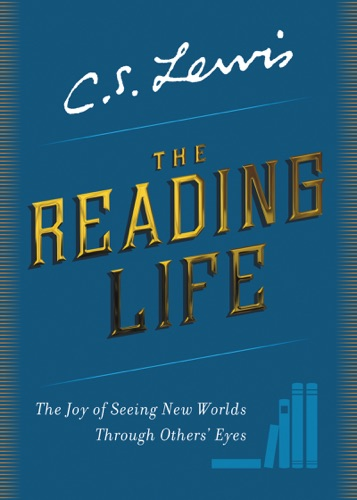 C. S. Lewis - The Reading Life