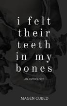 I Felt Their Teeth In My Bones