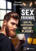 Sex Friends – Pas de contraintes, que du plaisir ! - Gwen Delmas