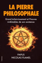 La Pierre Philosophale : Grand éclaircissement et Preuves irréfutables de son existence