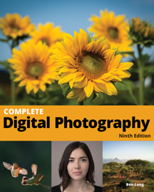 Complete Digital Photography, 9th Edition