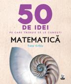 50 De Idei Pe Care Trebuie Să Le Cunoști. Matematică