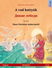 A Vad Hattyúk – Дикие лебеди (magyar – Orosz)