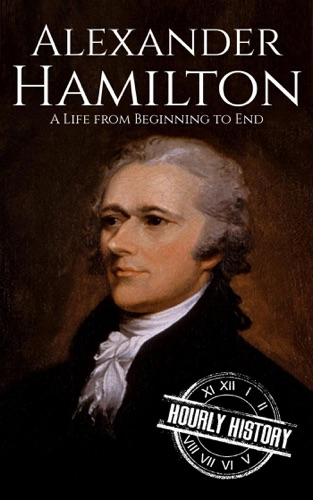 Hourly History - Alexander Hamilton: A Life From Beginning to End