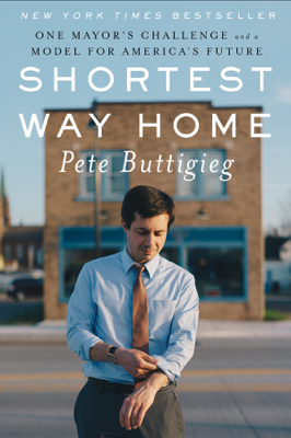 Shortest Way Home: One Mayor's Challenge and a Model for America's Future - Pete Buttigieg book