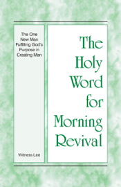 The Holy Word for Morning Revival - The One New Man Fulfilling God's Purpose in Creating Man