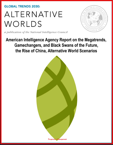 Global Trends 2030: Alternative Worlds - American Intelligence Agency Report on the Megatrends, Gamechangers, and Black Swans of the Future, the Rise of China, Alternative World Scenarios