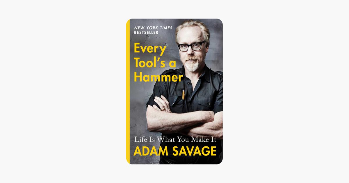 Every Tool's a Hammer - Adam Savage