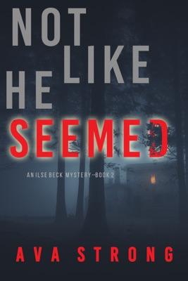 Not Like He Seemed (An Ilse Beck FBI Suspense Thriller—Book 2)
