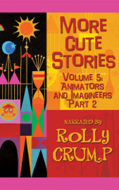 More Cute Stories, Vol. 5: Animators and Imagineers, Part Two