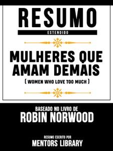 Resumo Estendido: Mulheres Que Amam Demais (Women Who Love Too Much) - Baseado No Livro De Robin Norwood Book Cover