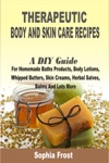 Therapeutic Body And Skin Care RecipesA DIY Guide For Homemade Baths Products Body Lotions Whipped Butters Skin Creams Herbal Salves Balms And Lots More