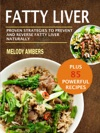 Fatty Liver Proven Strategies To Prevent And Reverse Fatty Liver Naturally Plus 85 Powerful Recipes