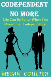 Codependent No More Life Can Be Better When You Overcome Codependency