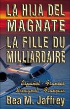 "La Hija Del Magnate - La Fille Du Milliardaire - Español / Francés - Espagnol / Français: Bilingue ""Côte à Côte"" - Edición Bilingüe ""Lado A Lado"""