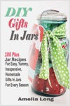 DIY Gifts In Jars100 Plus Jar Recipes For Easy Yummy Inexpensive Homemade Gifts In Jars For Every Season