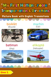 My First Haitian Creole Transportation & Directions Picture Book with English Translations book