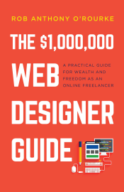 The $1,000,000 Web Designer Guide: A Practical Guide for Wealth and Freedom as an Online Freelancer