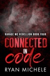 Connected In Code Ravage MC Rebellion MC Book Four A Motorcycle Club Romance Ravage MC Rebellion Series 4