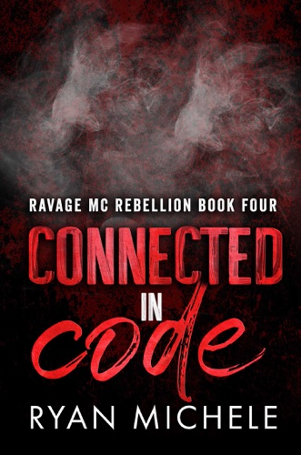 Ryan Michele - Connected in Code (Ravage MC Rebellion MC Book Four): A Motorcycle Club Romance (Ravage MC Rebellion Series 4)