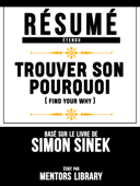 Resume Etendu: Trouver Son Pourquoi (Find Your Why) - Base Sur Le Livre De Simon Sinek