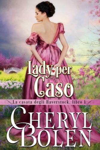 Cheryl Bolen - Lady per caso