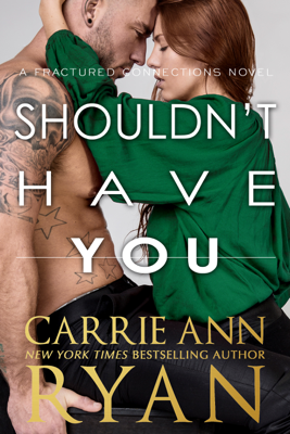 Carrie Ann Ryan - Shouldn't Have You book