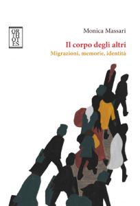 Il corpo degli altri. Migrazioni, memorie, identità Copertina del libro