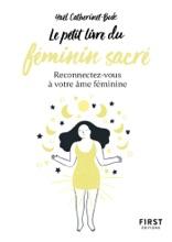 Le Petit Livre Du Féminin Sacré - Reconnectez-vous à Votre âme Féminine