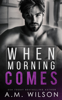 A.M. Wilson - When Morning Comes  artwork